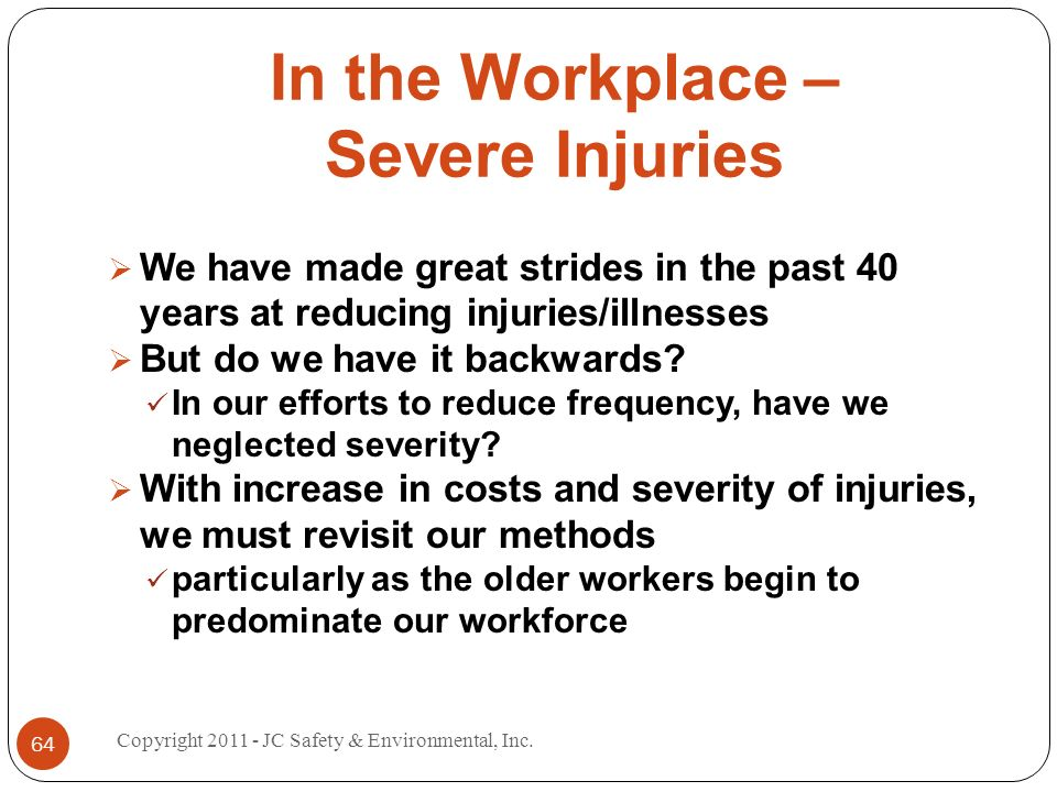In the Workplace – Severe Injuries We have made great strides in the past 40 years at reducing injuries/illnesses But do we have it backwards.