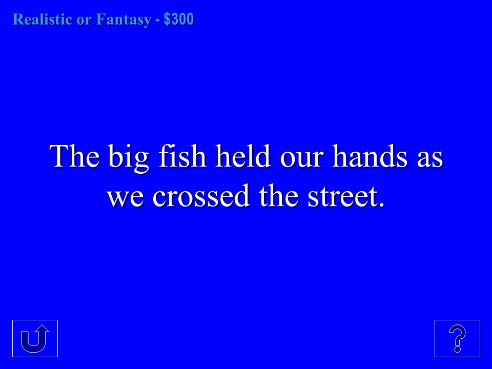 Realistic or Fantasy - $300 The big fish held our hands as we crossed the street.