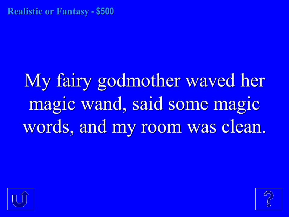 Realistic or Fantasy - $500 My fairy godmother waved her magic wand, said some magic words, and my room was clean.