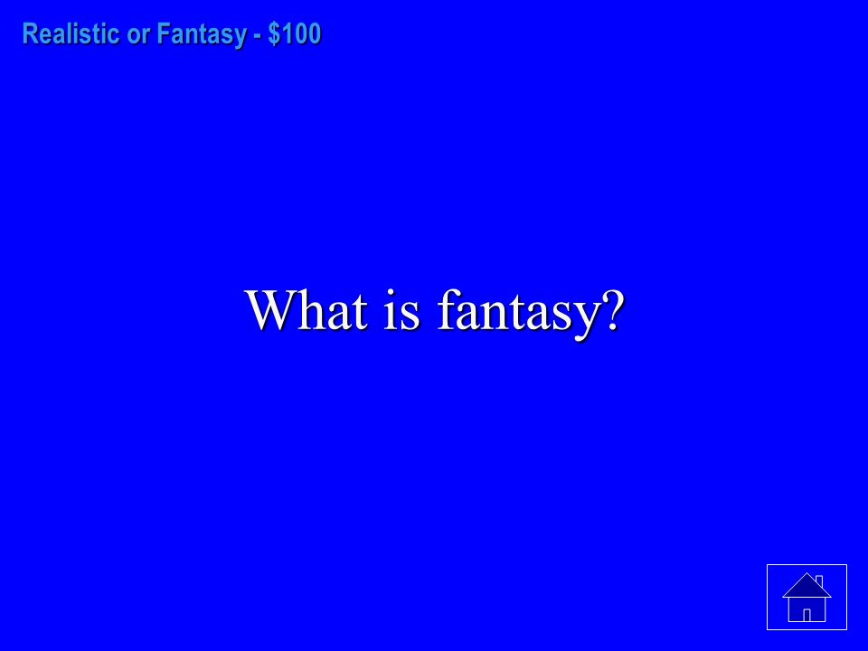 Realistic or Fantasy - $100 What is fantasy