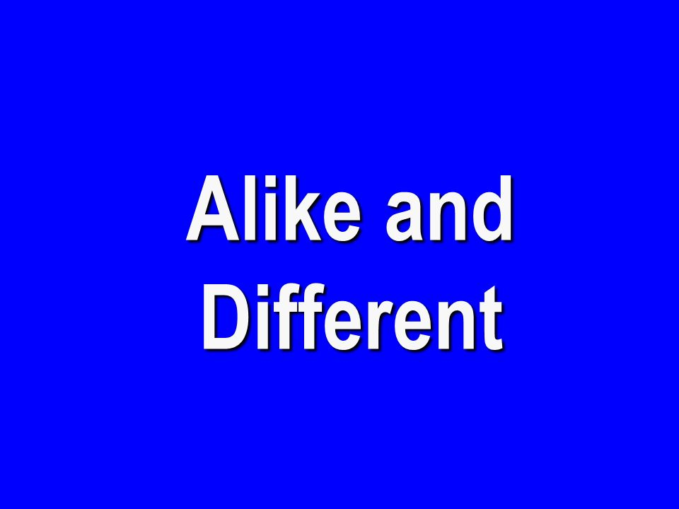 Alike and Different