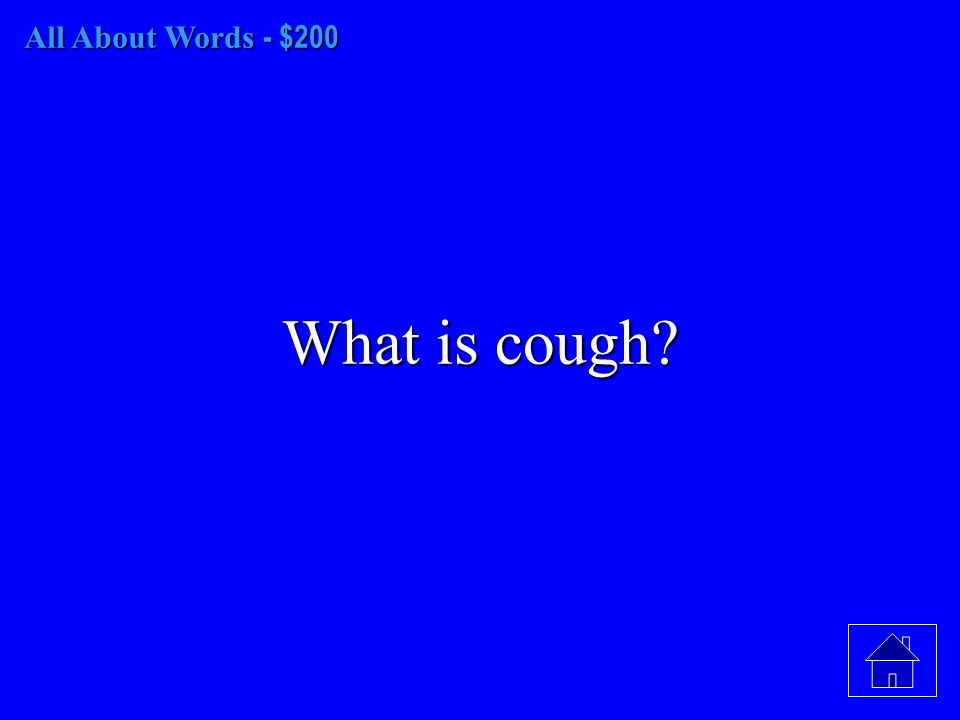All About Words - $200 What is cough