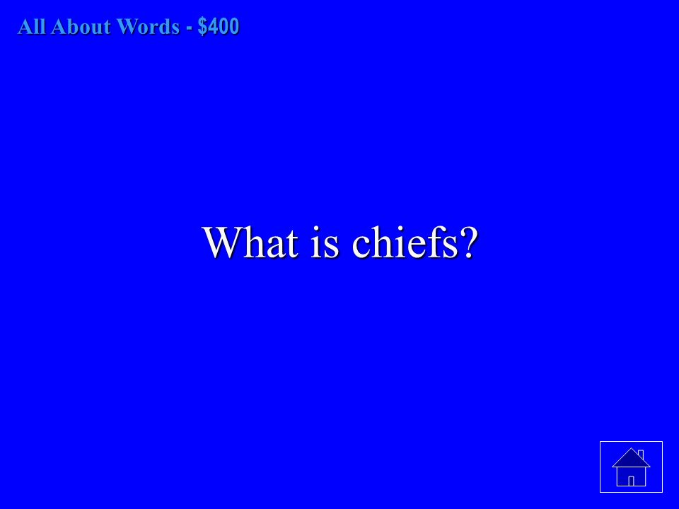 All About Words - $400 What is chiefs