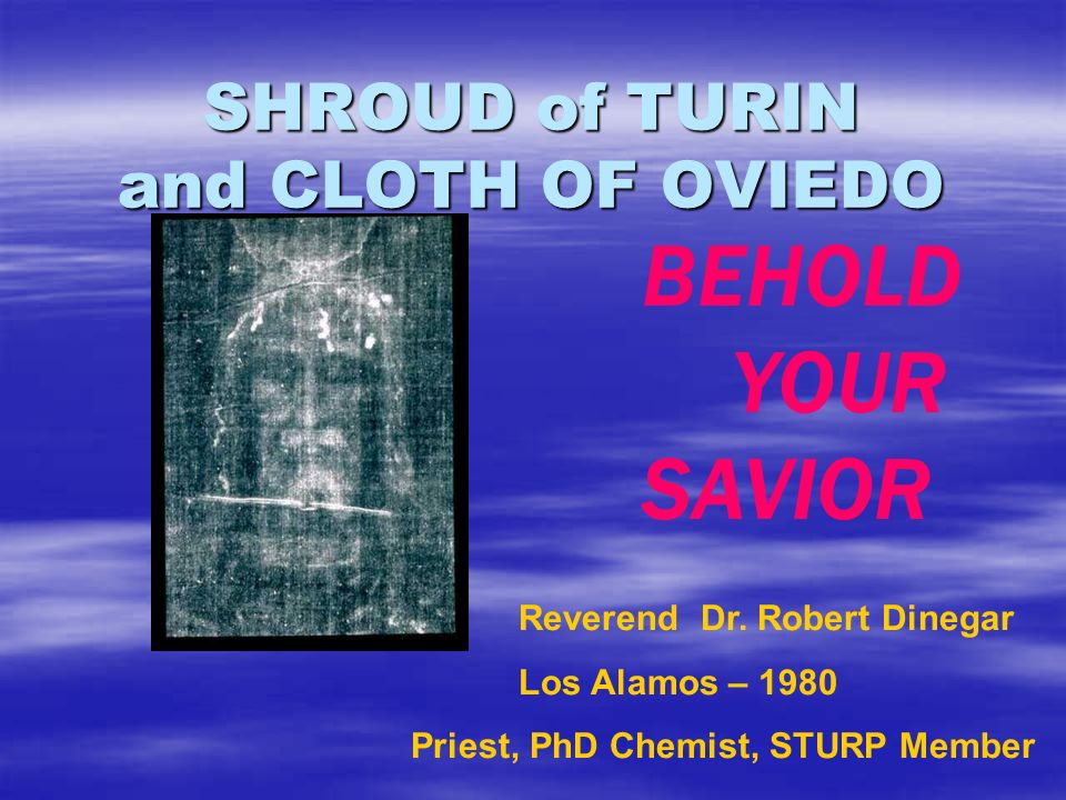 SHROUD of TURIN and CLOTH OF OVIEDO BEHOLD YOUR SAVIOR Reverend Dr.