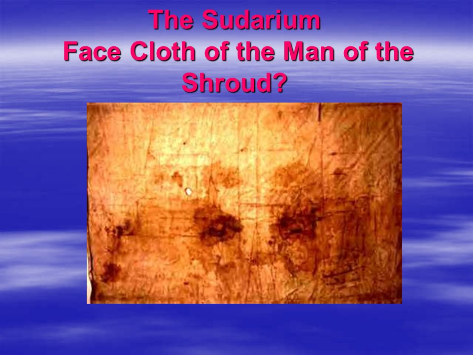 The Sudarium Face Cloth of the Man of the Shroud