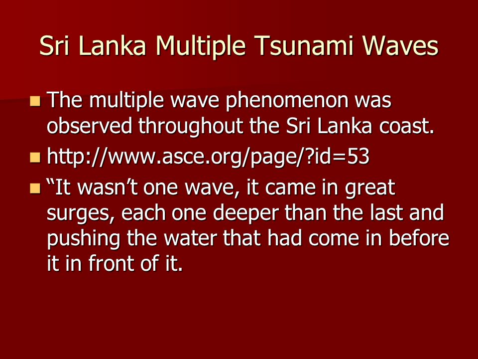 Sri Lanka Multiple Tsunami Waves The multiple wave phenomenon was observed throughout the Sri Lanka coast.