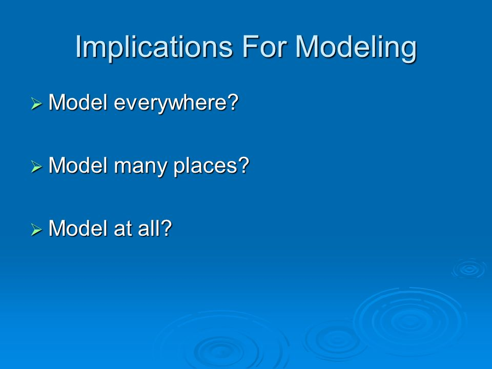 Implications For Modeling Model everywhere. Model everywhere.