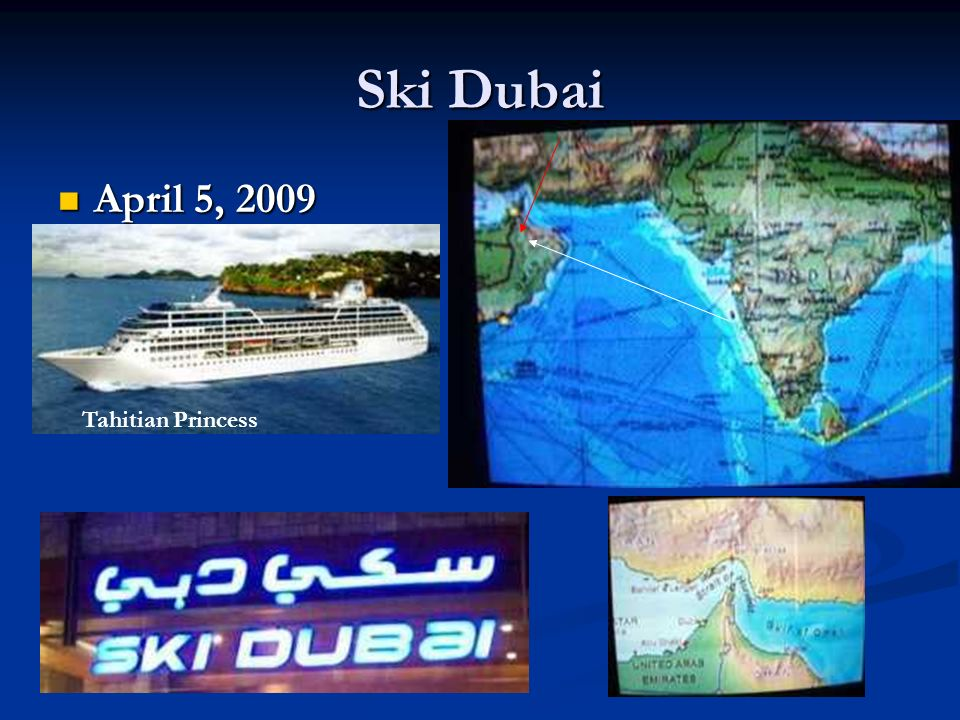 Ski Dubai April 5, 2009 April 5, 2009 Tahitian Princess