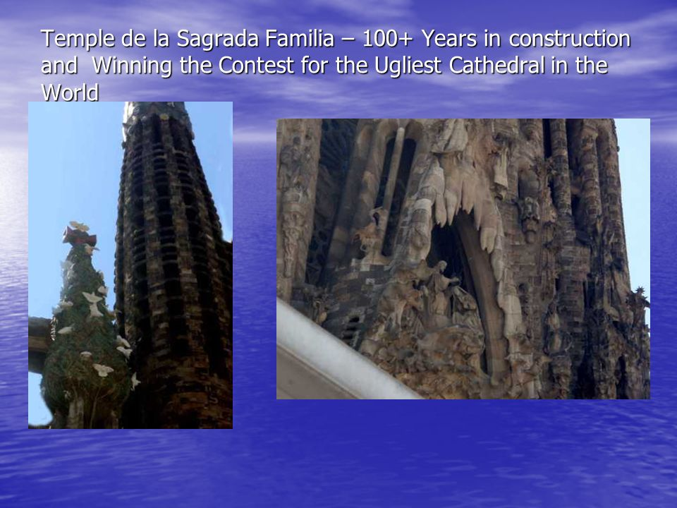 Temple de la Sagrada Familia – 100+ Years in construction and Winning the Contest for the Ugliest Cathedral in the World