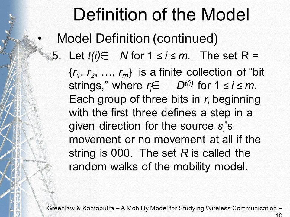 Greenlaw & Kantabutra – A Mobility Model for Studying Wireless Communication – 10 Definition of the Model Model Definition (continued) 5.Let t(i) N for 1 i m.