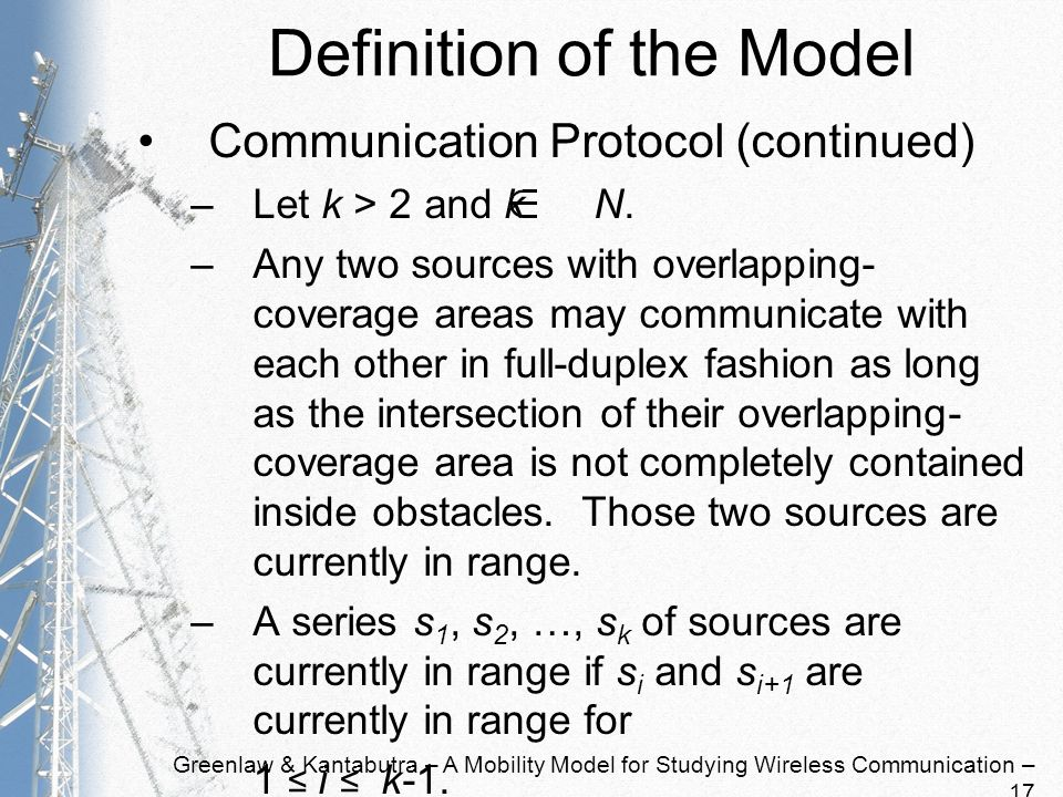 Greenlaw & Kantabutra – A Mobility Model for Studying Wireless Communication – 17 Definition of the Model Communication Protocol (continued) –Let k > 2 and k N.