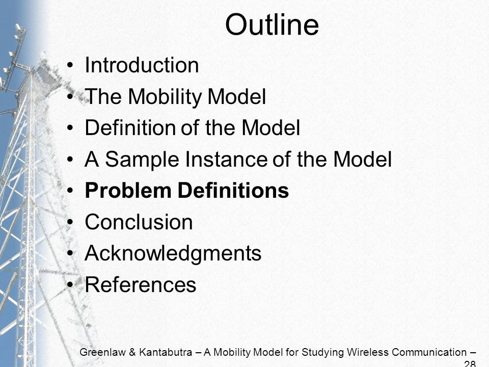 Greenlaw & Kantabutra – A Mobility Model for Studying Wireless Communication – 28 Outline Introduction The Mobility Model Definition of the Model A Sample Instance of the Model Problem Definitions Conclusion Acknowledgments References