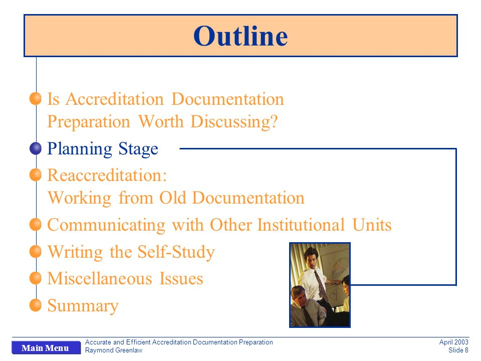 Accurate and Efficient Accreditation Documentation Preparation Raymond Greenlaw April 2003 Slide 8 Main Menu Outline Is Accreditation Documentation Preparation Worth Discussing.