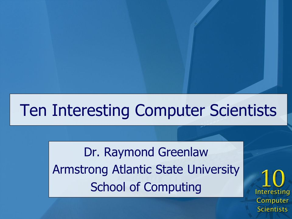 Ten Interesting Computer Scientists Dr.