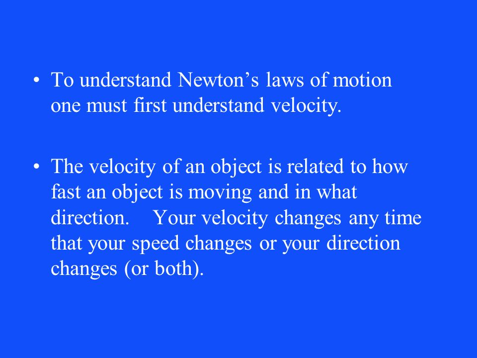To understand Newtons laws of motion one must first understand velocity.