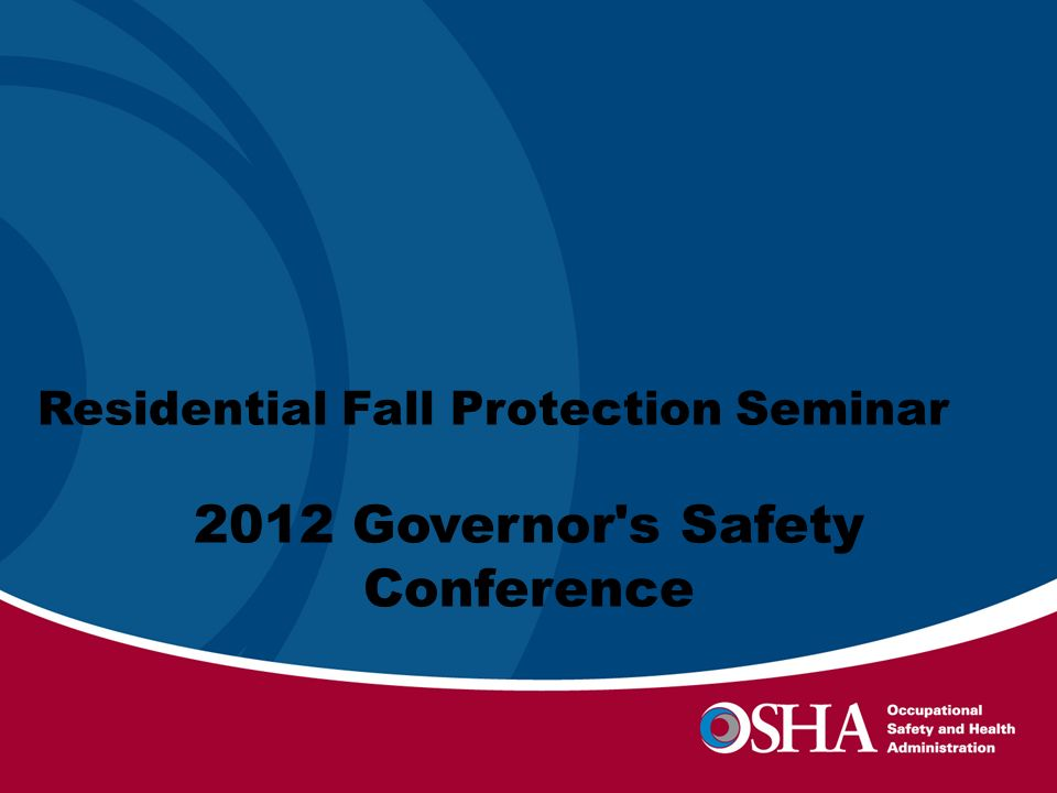 2012 Governors Safety Conference Residential Fall Protection Seminar 2012 Governor s Safety Conference