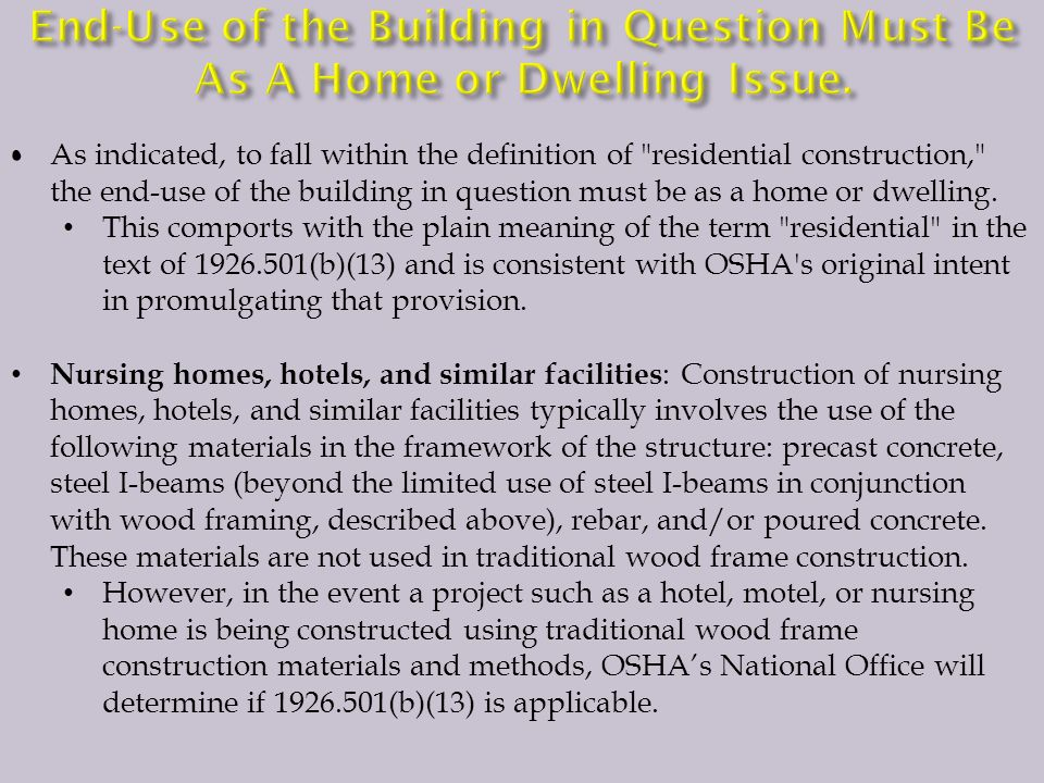 As indicated, to fall within the definition of residential construction, the end-use of the building in question must be as a home or dwelling.