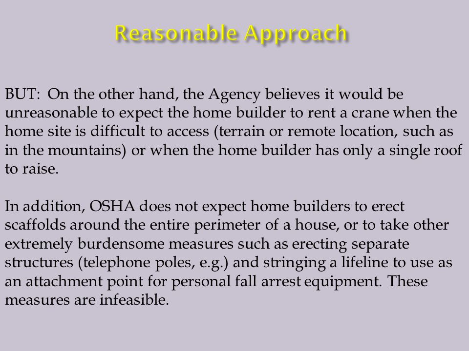BUT: On the other hand, the Agency believes it would be unreasonable to expect the home builder to rent a crane when the home site is difficult to access (terrain or remote location, such as in the mountains) or when the home builder has only a single roof to raise.