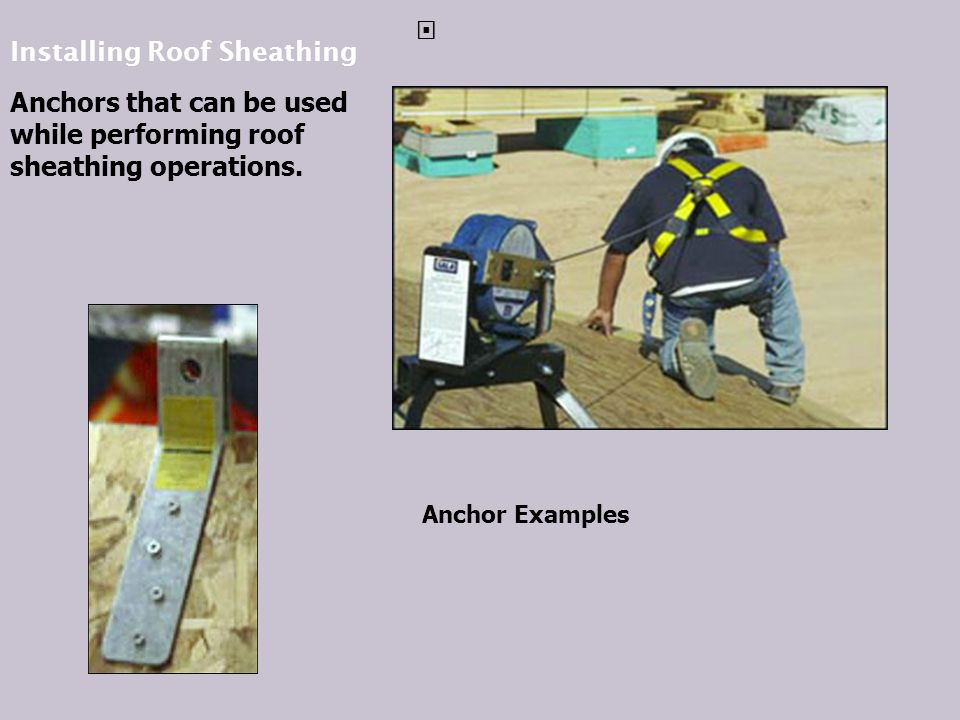 Installing Roof Sheathing Anchors that can be used while performing roof sheathing operations.