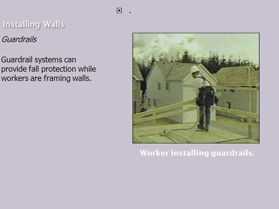 Installing Walls Guardrails Guardrail systems can provide fall protection while workers are framing walls..