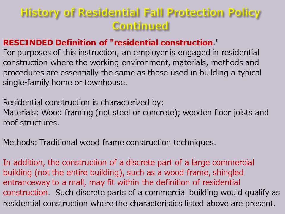 RESCINDED Definition of residential construction. For purposes of this instruction, an employer is engaged in residential construction where the working environment, materials, methods and procedures are essentially the same as those used in building a typical single-family home or townhouse.