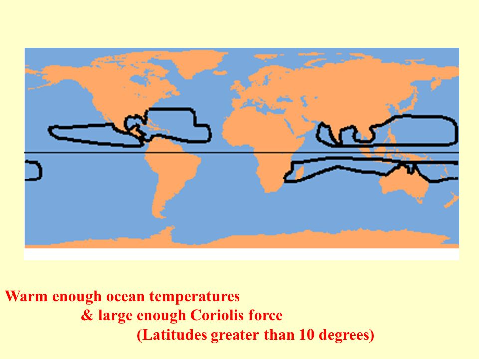 Warm enough ocean temperatures & large enough Coriolis force (Latitudes greater than 10 degrees)