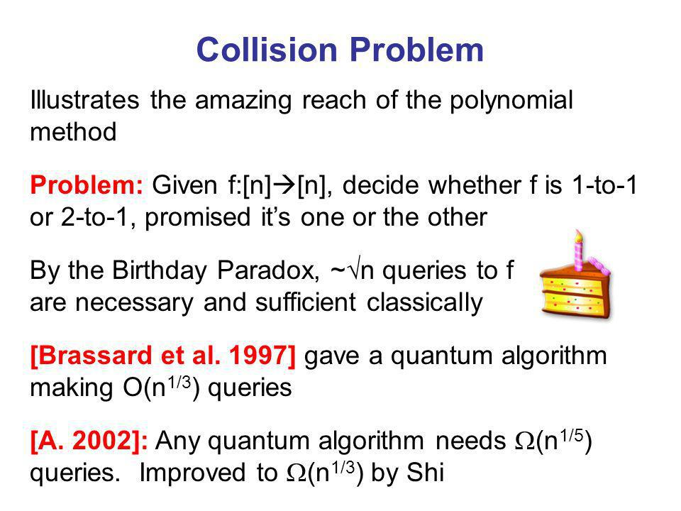Collision Problem Problem: Given f:[n] [n], decide whether f is 1-to-1 or 2-to-1, promised its one or the other [A.