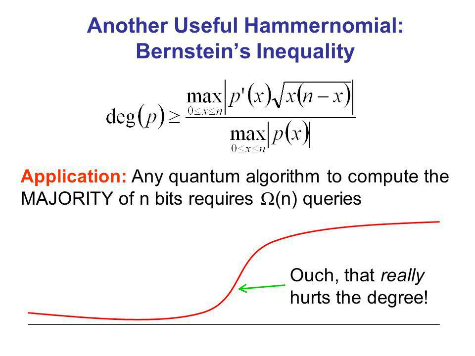 Another Useful Hammernomial: Bernsteins Inequality Application: Any quantum algorithm to compute the MAJORITY of n bits requires (n) queries Ouch, that really hurts the degree!