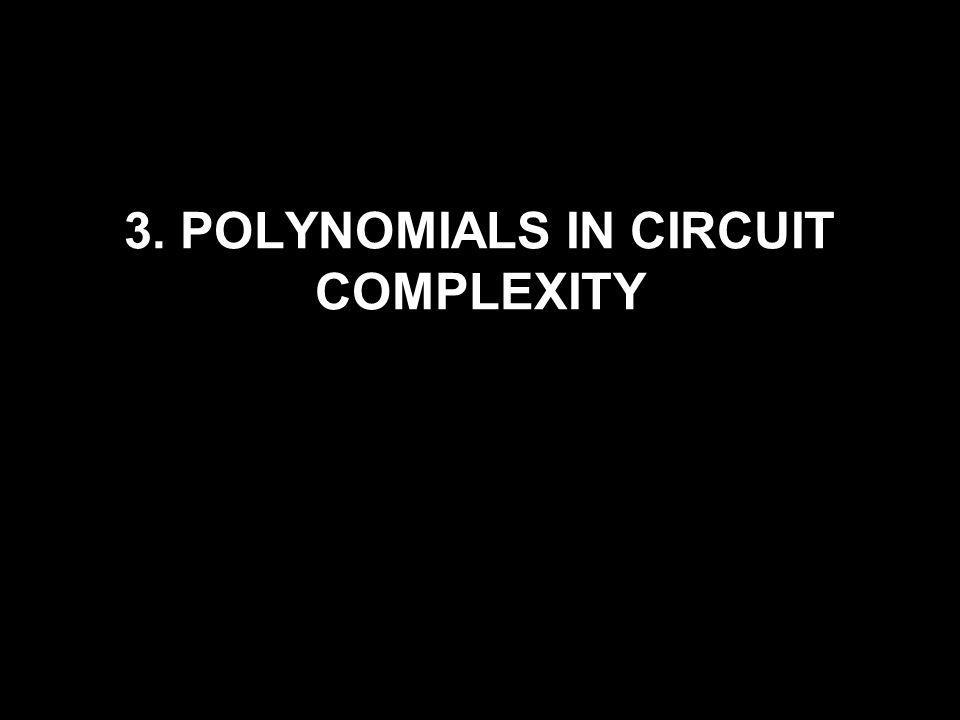 3. POLYNOMIALS IN CIRCUIT COMPLEXITY