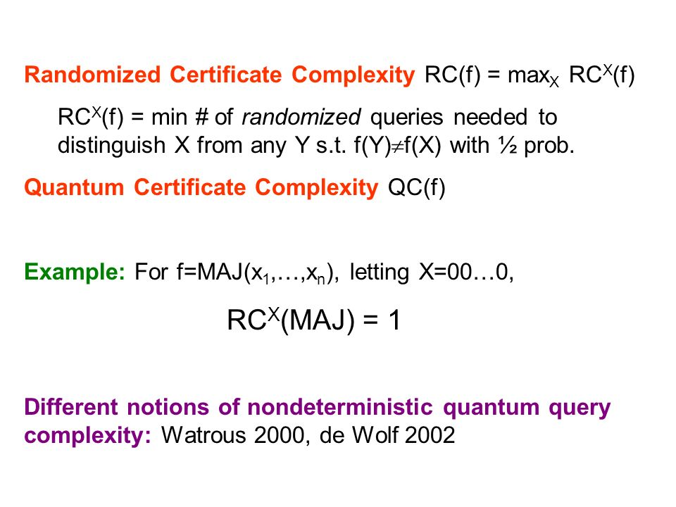 Randomized Certificate Complexity RC(f) = max X RC X (f) RC X (f) = min # of randomized queries needed to distinguish X from any Y s.t.