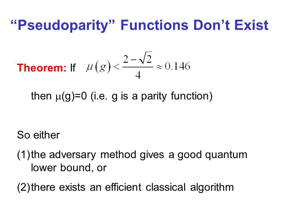 Pseudoparity Functions Dont Exist Theorem: If then (g)=0 (i.e.