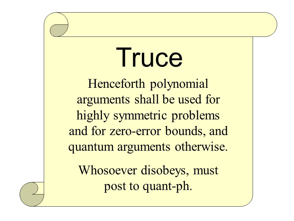 Truce Henceforth polynomial arguments shall be used for highly symmetric problems and for zero-error bounds, and quantum arguments otherwise.