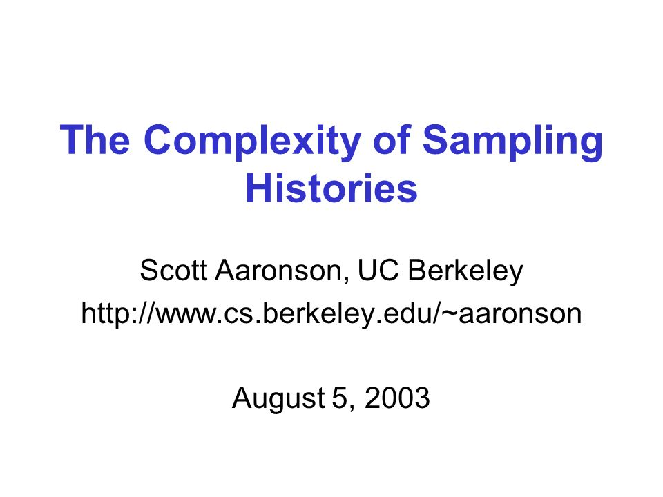 The Complexity of Sampling Histories Scott Aaronson, UC Berkeley   August 5, 2003