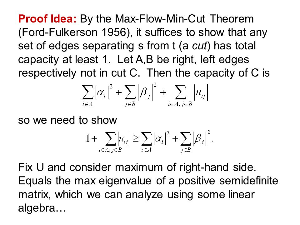 Proof Idea: By the Max-Flow-Min-Cut Theorem (Ford-Fulkerson 1956), it suffices to show that any set of edges separating s from t (a cut) has total capacity at least 1.