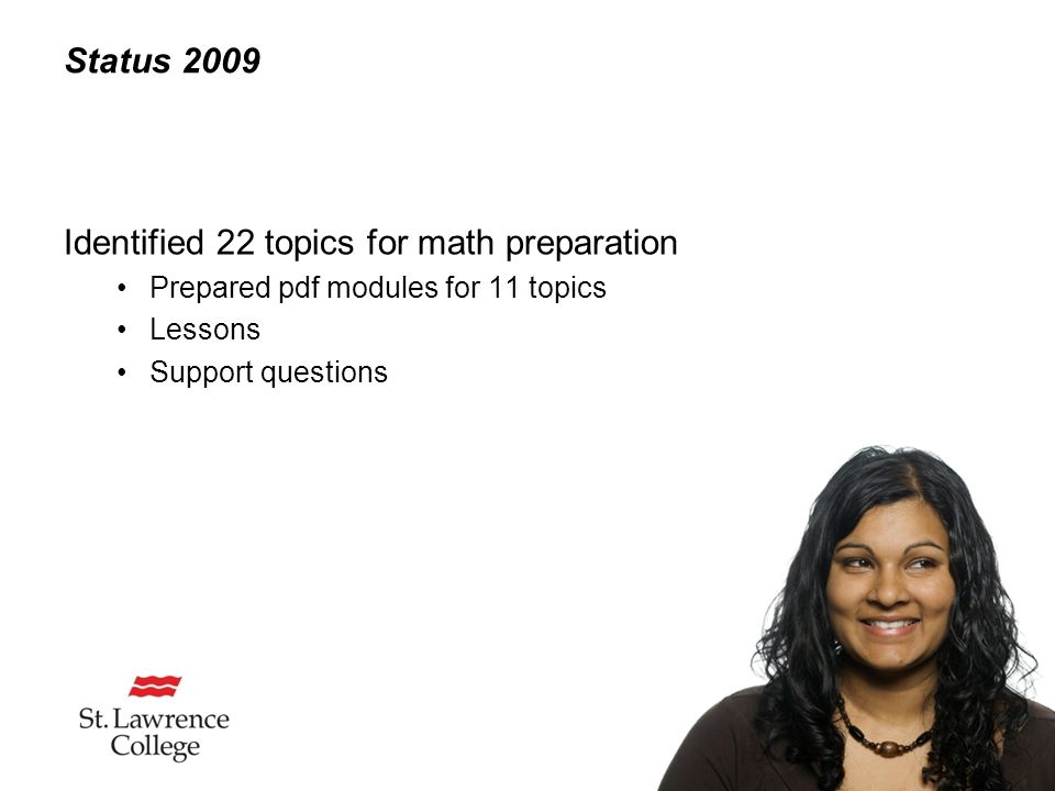 Status 2009 Identified 22 topics for math preparation Prepared pdf modules for 11 topics Lessons Support questions