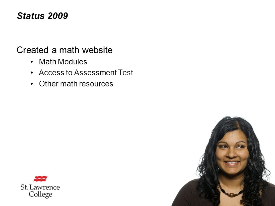 Status 2009 Created a math website Math Modules Access to Assessment Test Other math resources