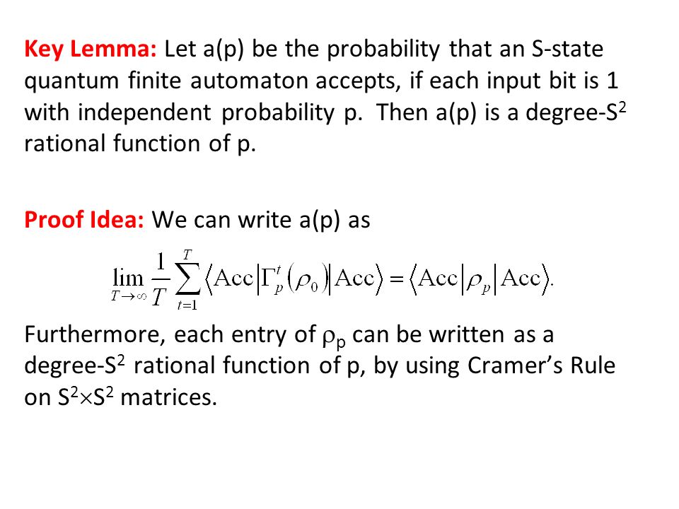 Key Lemma: Let a(p) be the probability that an S-state quantum finite automaton accepts, if each input bit is 1 with independent probability p.