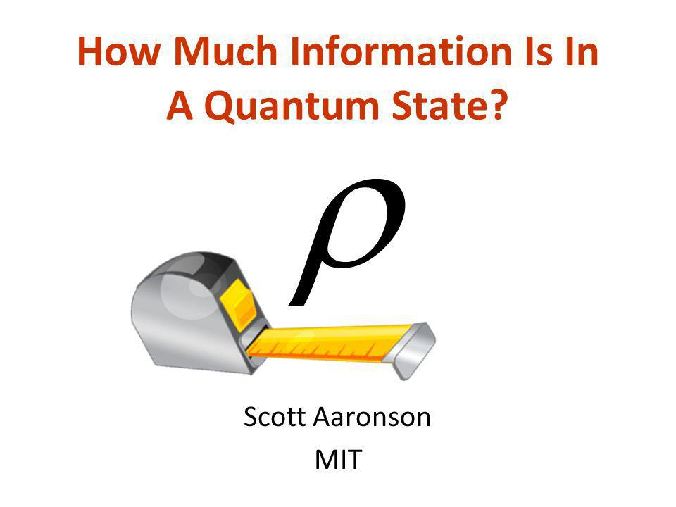 How Much Information Is In A Quantum State Scott Aaronson MIT