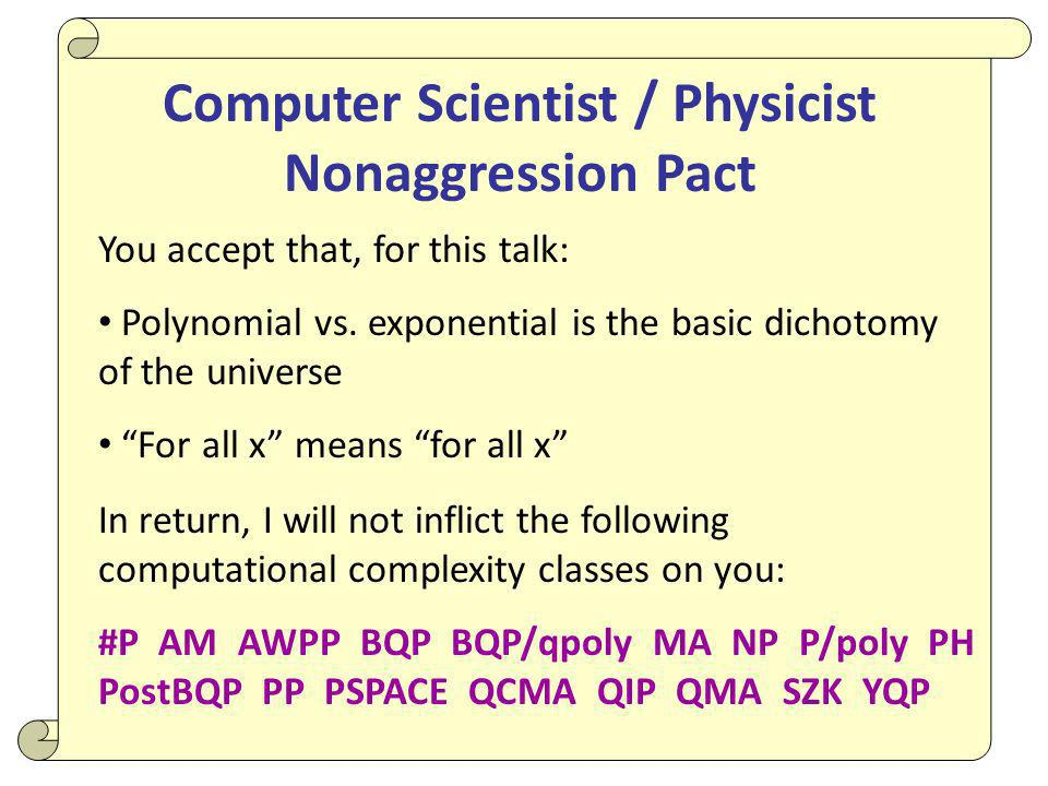 Computer Scientist / Physicist Nonaggression Pact You accept that, for this talk: Polynomial vs.