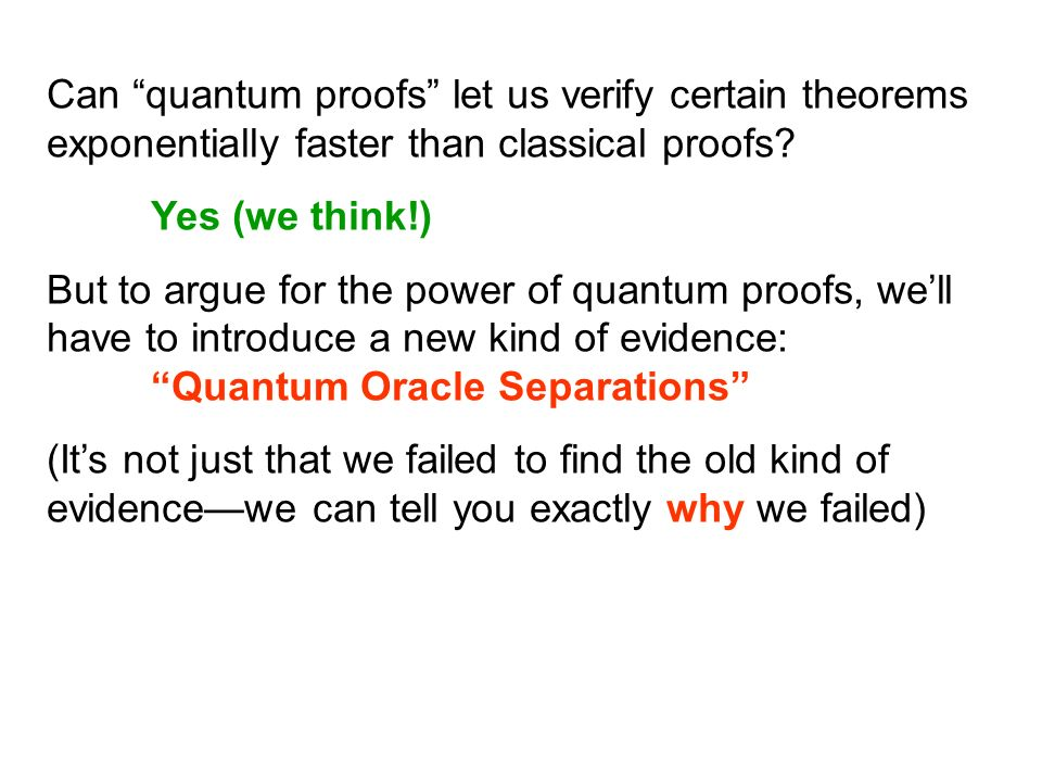 Can quantum proofs let us verify certain theorems exponentially faster than classical proofs.