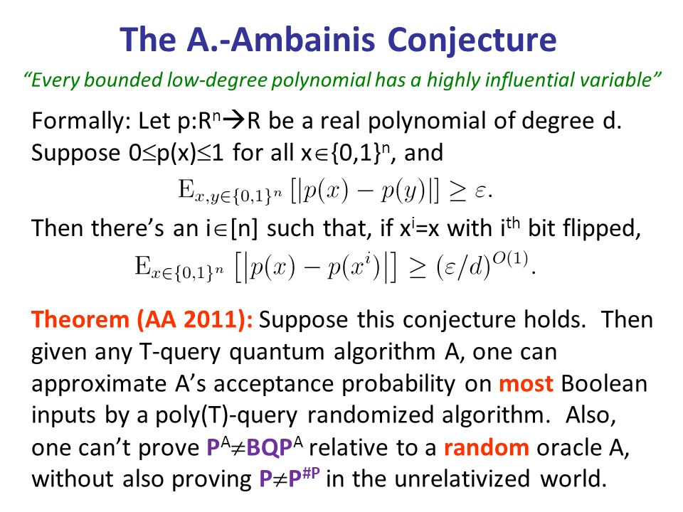 The A.-Ambainis Conjecture Every bounded low-degree polynomial has a highly influential variable Formally: Let p:R n R be a real polynomial of degree d.