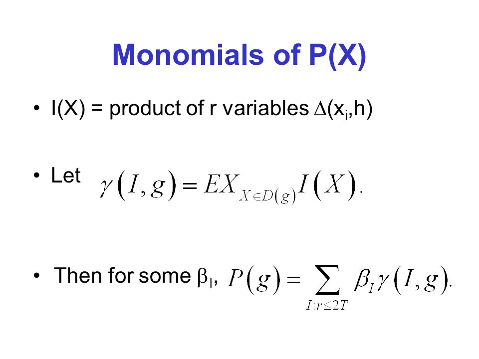 Monomials of P(X) I(X) = product of r variables (x i,h) Let Then for some I,