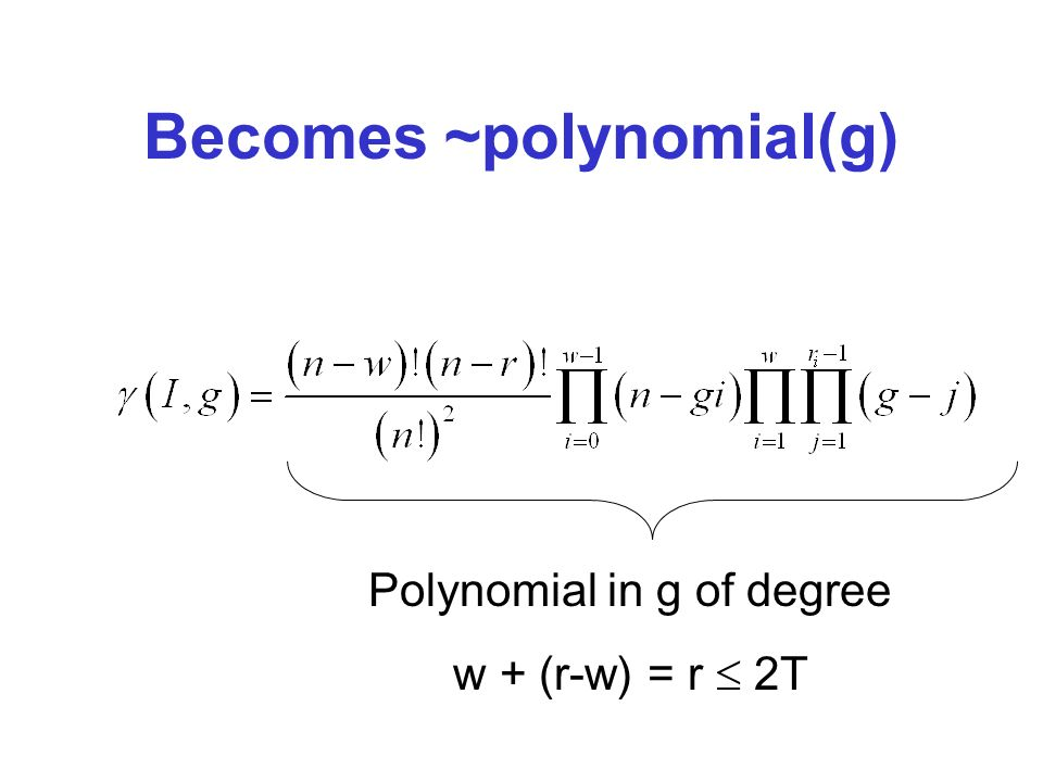 Becomes ~polynomial(g) Polynomial in g of degree w + (r-w) = r 2T