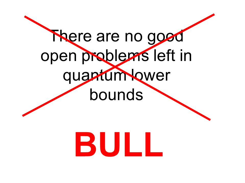 There are no good open problems left in quantum lower bounds BULL