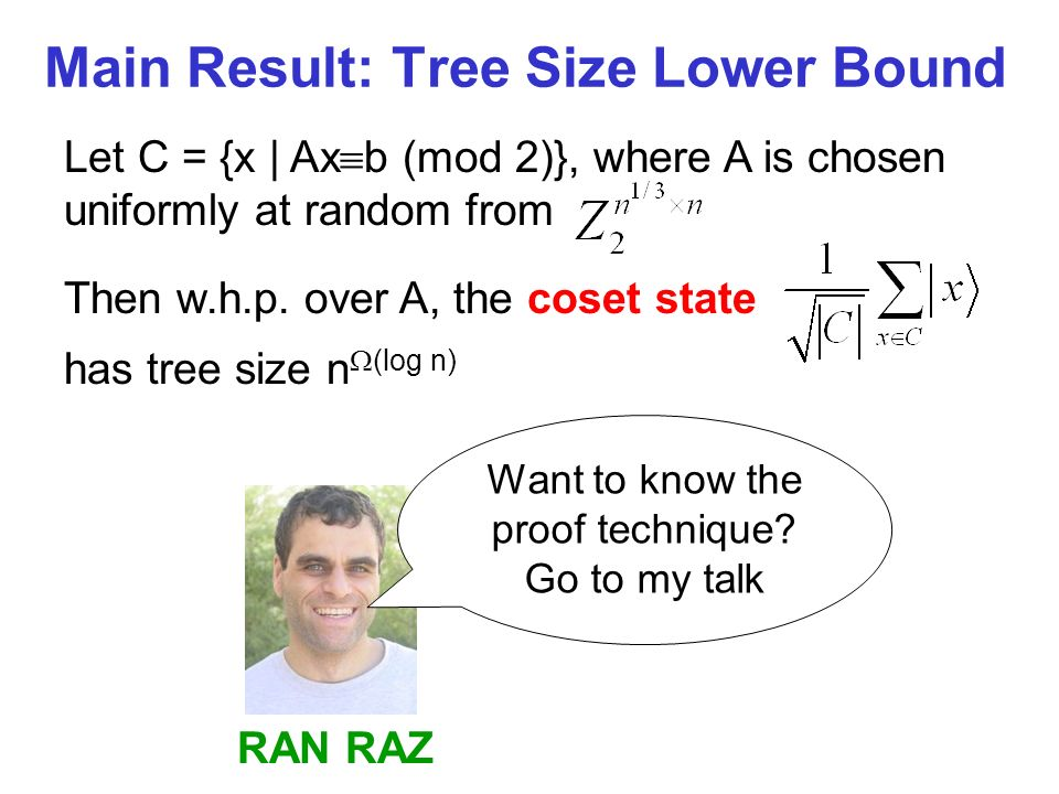 Let C = {x | Ax b (mod 2)}, where A is chosen uniformly at random from Main Result: Tree Size Lower Bound Then w.h.p.