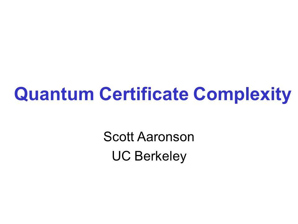 Quantum Certificate Complexity Scott Aaronson Uc Berkeley Ppt