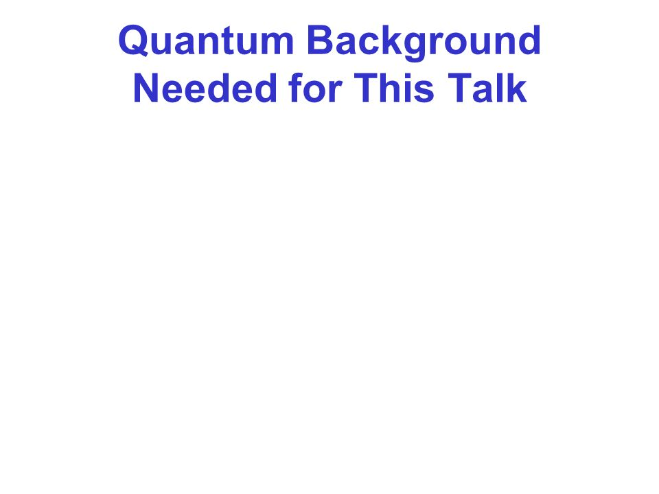Quantum Background Needed for This Talk
