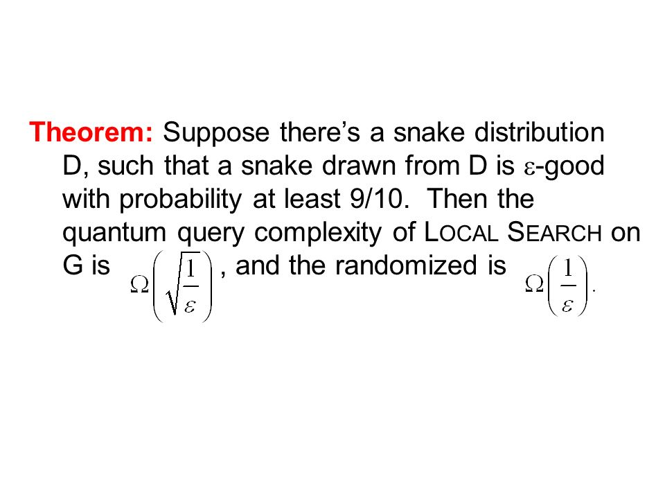 Theorem: Suppose theres a snake distribution D, such that a snake drawn from D is -good with probability at least 9/10.