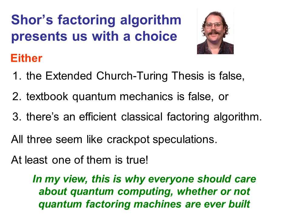 Shors factoring algorithm presents us with a choice 1.
