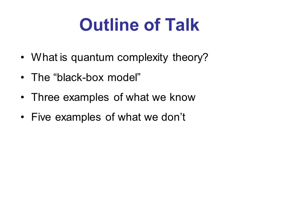 Outline of Talk What is quantum complexity theory.